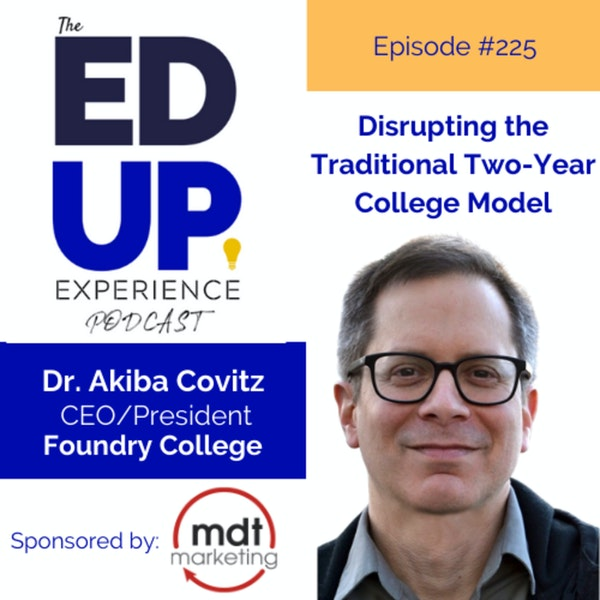 225: Disrupting the Traditional 2-Year College Model - with Akiba Covitz, CEO, Foundry College Image