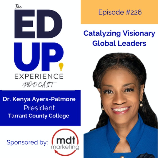 226: Catalyzing Visionary Global Leaders - with Dr. Kenya Ayers-Palmore, President, Tarrant County College Image