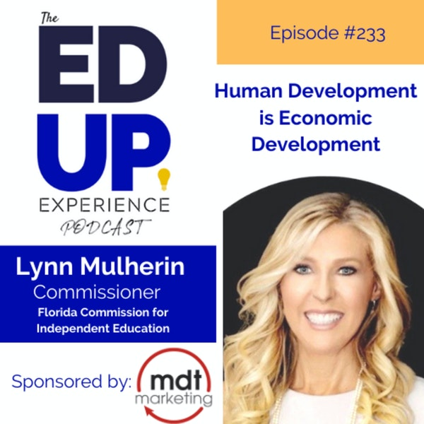 233: Human Development is Economic Development - with Lynn Mulherin, Commissioner, Florida Commission for Independent Education Image