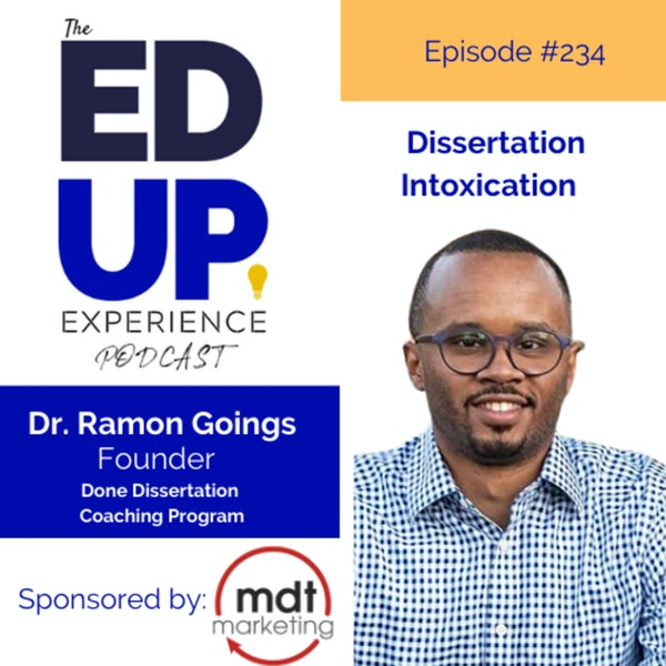 234: Dissertation Intoxication - with Dr. Ramon Goings, Founder, Done Dissertation Coaching Program