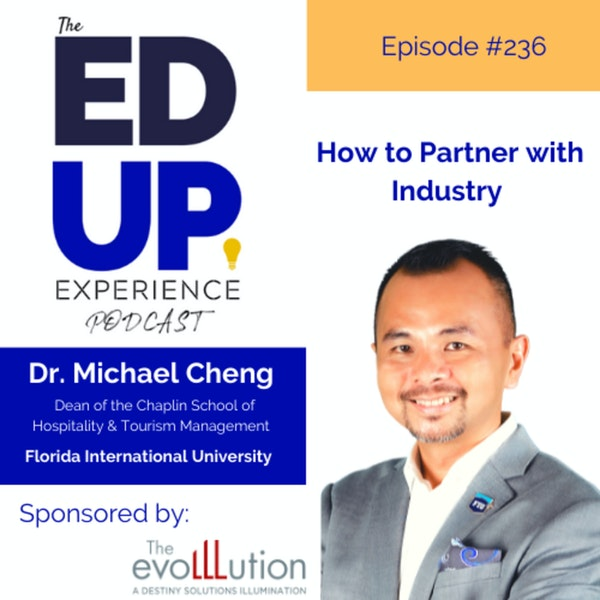 236: How to Partner with Industry - with Dr. Michael Cheng, Dean of the Chaplin School of Hospitality & Tourism Management, Florida International University Image