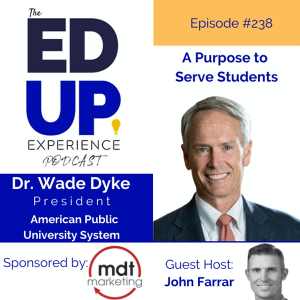 238: A Purpose to Serve Students - with Dr. Wade Dyke, President, The American Public University System (APUS) Image