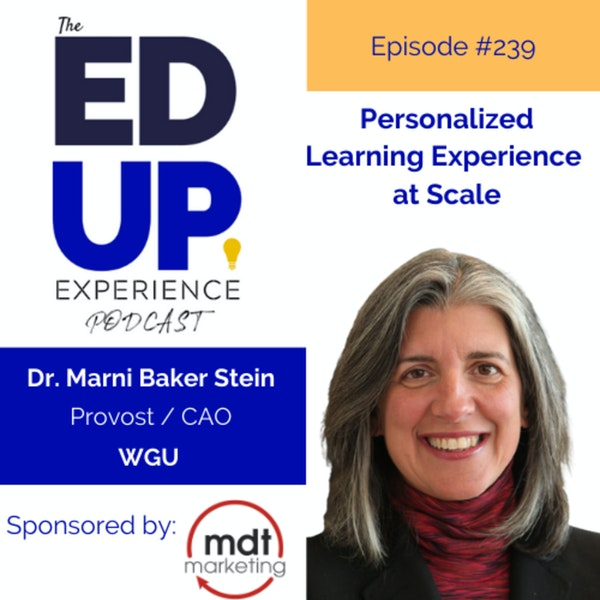 239: Personalized Learning Experience at Scale - with Dr. Marni Baker-Stein, Provost/CAO, Western Governors University