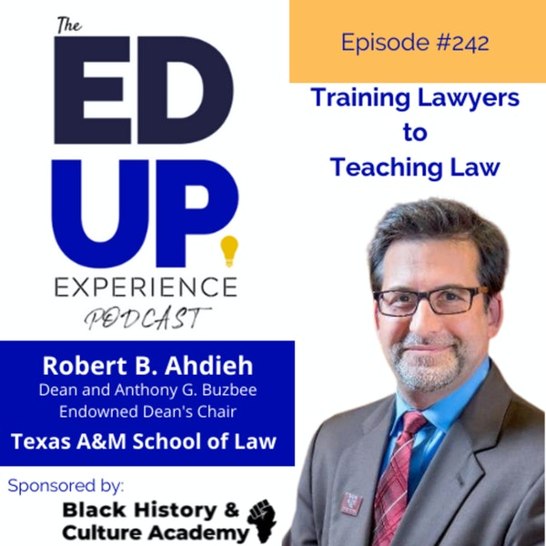 242: Training Lawyers to Teaching Law - with Robert B. Ahdieh, Dean & Endowed Dean's Chair, Texas A&M University School of Law Image
