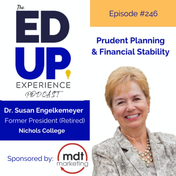 246: Prudent Planning & Financial Stability - with Dr. Susan Englekeymeyer, President, Nichols College Image