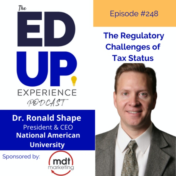 248: The Regulatory Challenges of Tax Status - with Dr. Ronald L. Shape, President, National American University Image