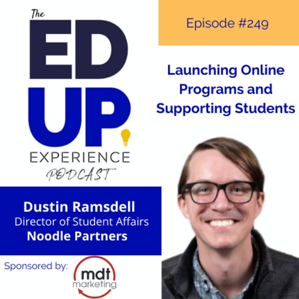 249: Launching Online Programs and Supporting Students - with Dustin Ramsdell, Sr. Director of Student Affairs, Noodle Partners Image