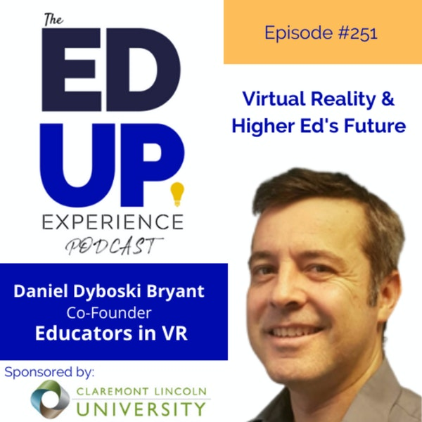 251: Virtual Reality & Higher Ed's Future - with Daniel Dyboski Bryant, Co-Founder, Educators in VR Image