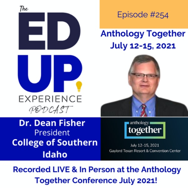 254: Live & In Person from the Anthology Together Conference July 2021 - with Dr. Dean Fisher, President, College of Southern Idaho Image