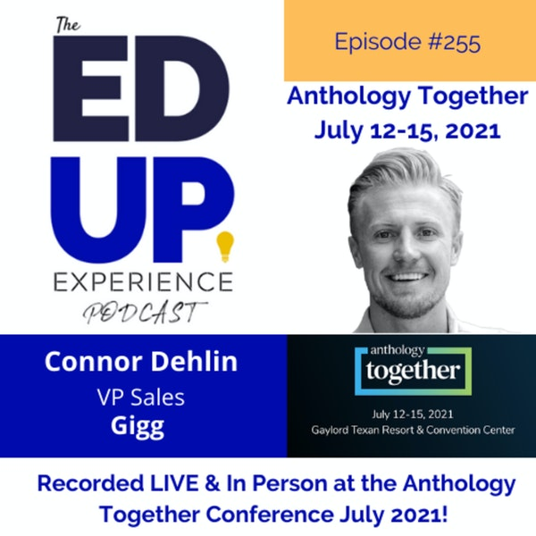 255: Live & In Person from the Anthology Together Conference July 2021 - with Connor Dehlin, VP Sales, Gigg Image
