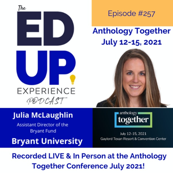 257: Live & In Person from the Anthology Together Conference July 2021 - with Julia McLaughlin, Assistant Director of the Bryant Fund, Bryant University Image