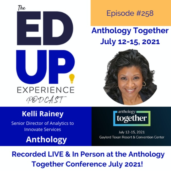258: Live & In Person from the Anthology Together Conference July 2021 - with Kelli Rainey, Senior Director of Analytics to Innovate Services, Anthology Image