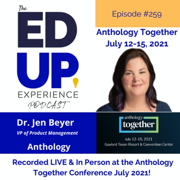 259: Live & In Person from the Anthology Together Conference July 2021 - with Dr. Jen Beyer, VP of Product Management, Anthology Image