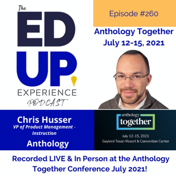 260: Live & In Person from the Anthology Together Conference July 2021 - with Chris Husser, VP of Product Management - Instruction, Anthology Image