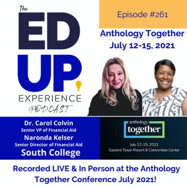261: Live & In Person from the Anthology Together Conference July 2021 - with Dr. Carol Colvin, Senior VP of Financial Aid & Naronda Kelser, Senior Director of Financial Aid, South College Image