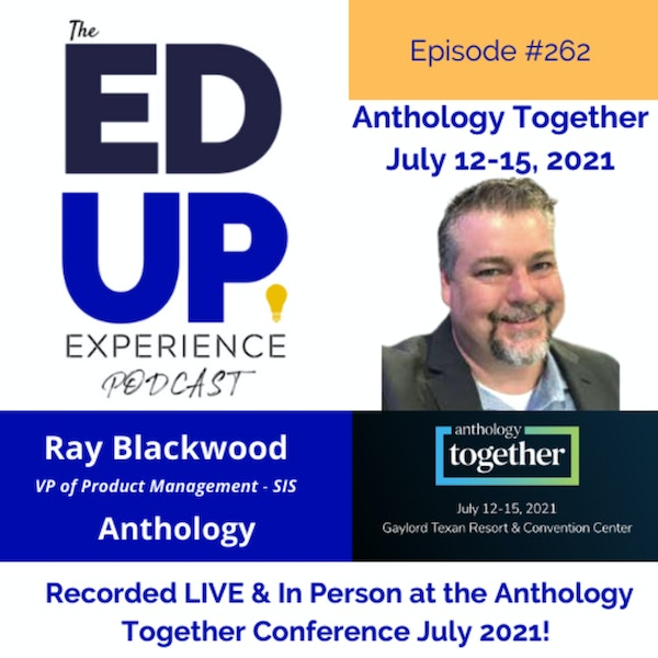 262: Live & In Person from the Anthology Together Conference July 2021 - with Ray Blackwood, VP, Product Management - SIS, Anthology Image