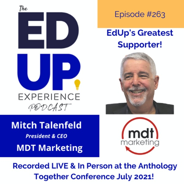 263: A VERY SPECIAL Live & In Person Episode from the Anthology Together Conference July 2021 - with Mitch Talenfeld, President & CEO, MDT Marketing Image