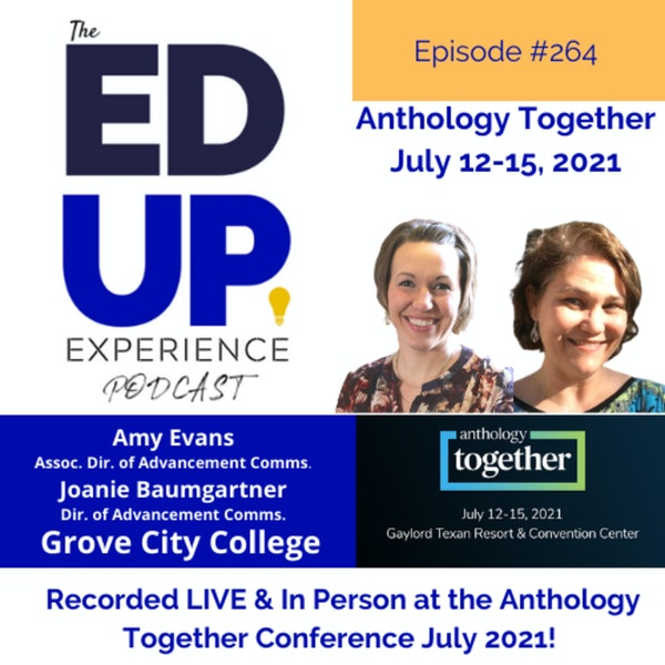 264: Live & In Person from the Anthology Together Conference July 2021 - with Amy Evans, Assoc. Dir. of Advancement Comms. & Joanie Baumgartner, Dir. of Advancement Comms., Grove City College Image