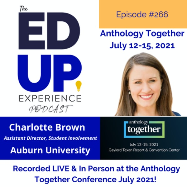 266: Live & In Person from the Anthology Together Conference July 2021 - with Charlotte Brown, Assistant Director, Student Involvement, Auburn University Image