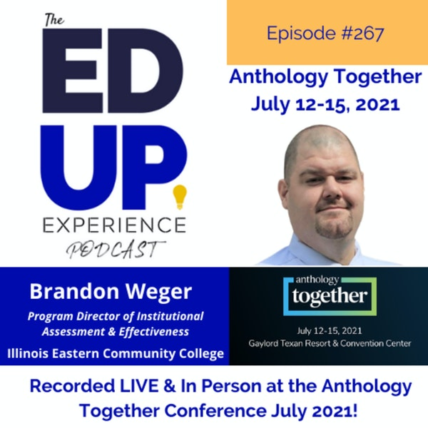 267: Live & In Person from the Anthology Together Conference July 2021 - with Brandon Weger, Program Director of Institutional Assessment & Effectiveness, Illinois Eastern Community College Image