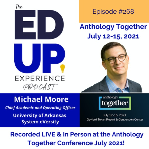 268: Live & In Person from the Anthology Together Conference July 2021 - with Dr. Michael Moore, Chief Academic and Operating Officer, University of Arkansas System eVersity Image
