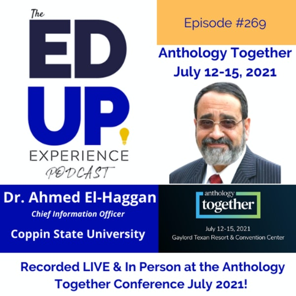 269: Live & In Person from the Anthology Together Conference July 2021 - with Dr. Ahmed El-Haggan, Chief Information Officer, Coppin State University Image
