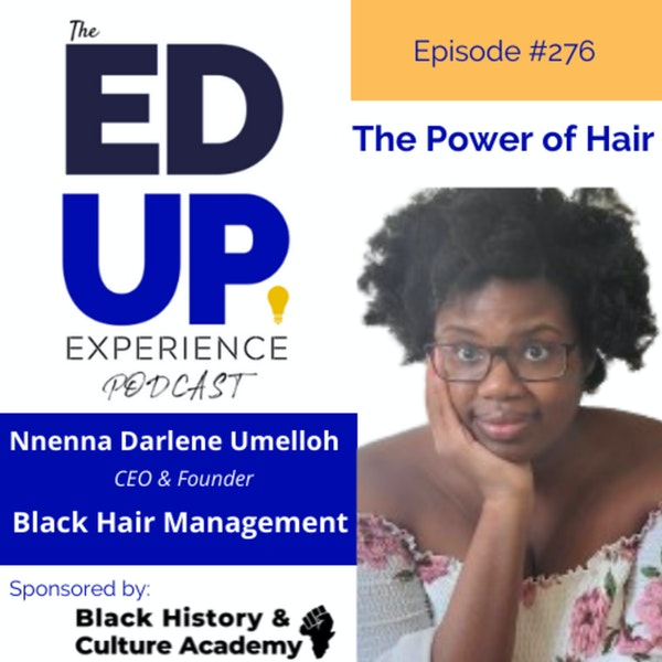 276: The Power of Hair - with Nnenna Darlene Umelloh, CEO & Founder, Black Hair Management Image