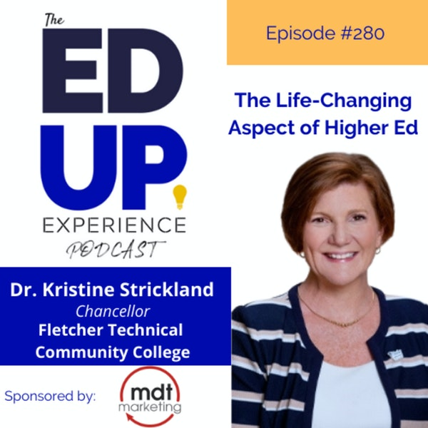 280: The Life-Changing Aspect of Higher Ed - with Dr. Kristine H. Strickland, Chancellor, Fletcher Technical Community College Image
