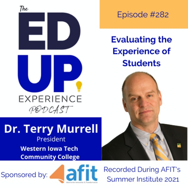 282: Evaluating the Experience of Students - with Dr. Terry Murrell, President, Western Iowa Tech Community College Image