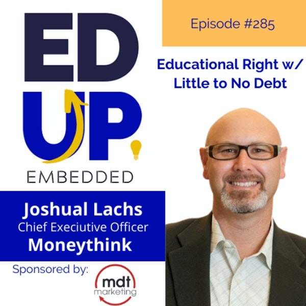 285: Educational Right w/ Little to No Debt - with Joshua Lachs, CEO, Moneythink Image
