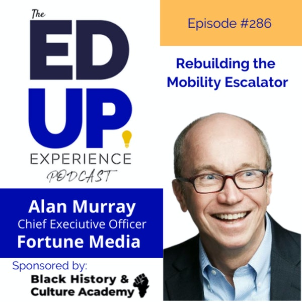 286: Rebuilding the Mobility Escalator - with Alan Murray, CEO, FORTUNE MEDIA Image