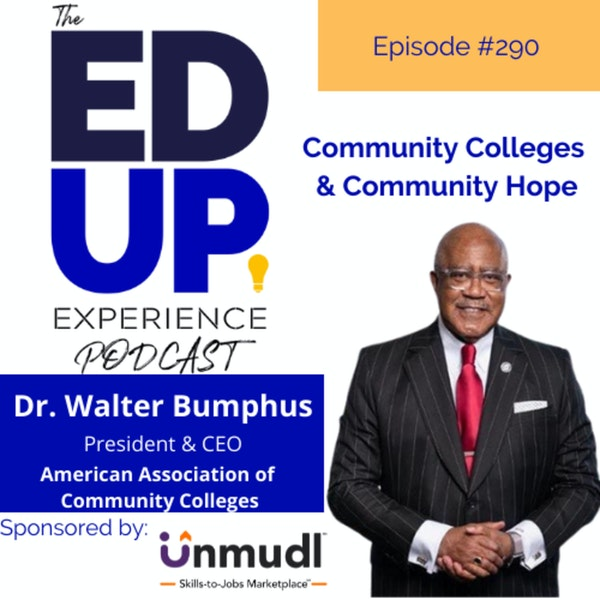 290: Community Colleges and Community Hope - with Dr. Walter G. Bumphus, President & CEO, American Association of Community Colleges Image