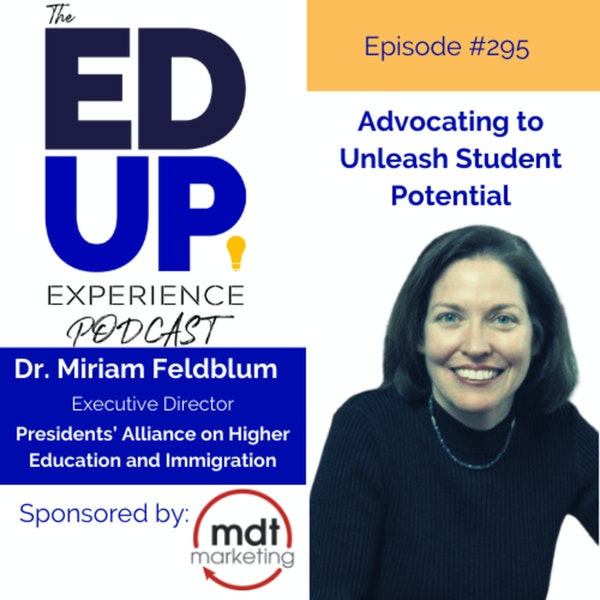 295: Advocating to Unleash Student Potential - with Dr. Miriam Feldblum,Co-Founder & Executive Director, The Presidents' Alliance Image