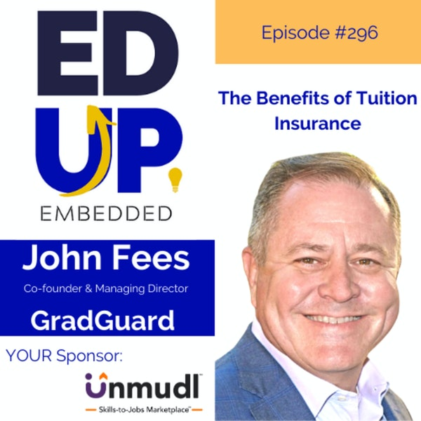 296: The Benefits of Tuition Insurance - with John Fees, Co-founder, & Managing Director, GradGuard Image
