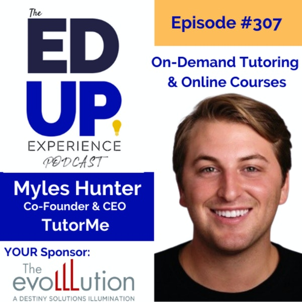 307: On-Demand Tutoring & Online Courses - Myles Hunter, Co-Founder & CEO, TutorMe Image
