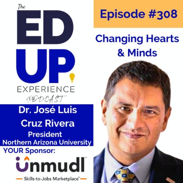 308: Changing Hearts & Minds - with Dr. José Luis Cruz Rivera, President, Northern Arizona University Image
