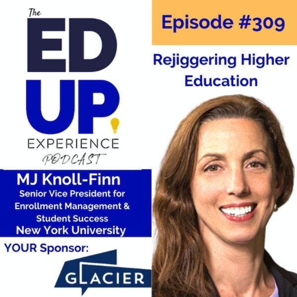 309: Rejiggering Higher Education - with MJ Knoll-Finn, Senior Vice President for Enrollment Management and Student Success at New York University Image