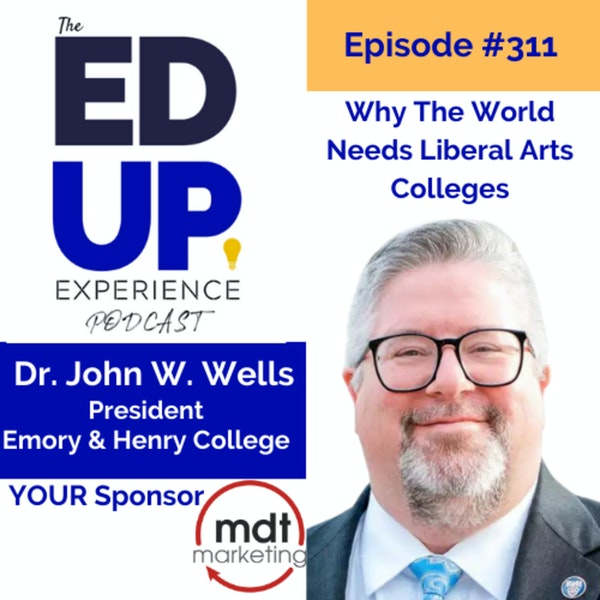 311: Why The World Needs Liberal Arts Colleges - with Dr. John W. Wells, President, Emory & Henry College Image