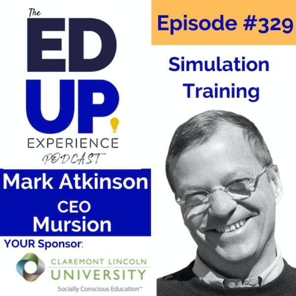 329: Simulation Training - with Mark Atkinson, CEO, Mursion