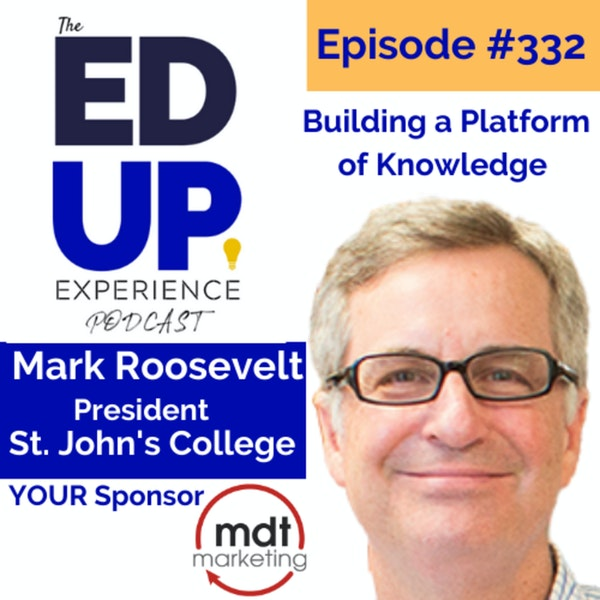 332: Building a Platform of Knowledge - with Mark Roosevelt, President, St. John's College