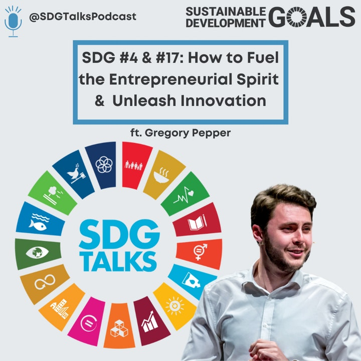 Episode image for SDG #4 & #17 - How to Fuel the Entrepreneurial Spirit & UNLEASH Innovation with Gregory Pepper