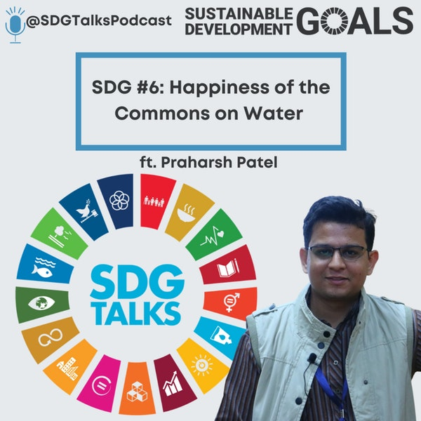 SDG #6 - Happiness of the Commons on Water with Praharsh Patel Image
