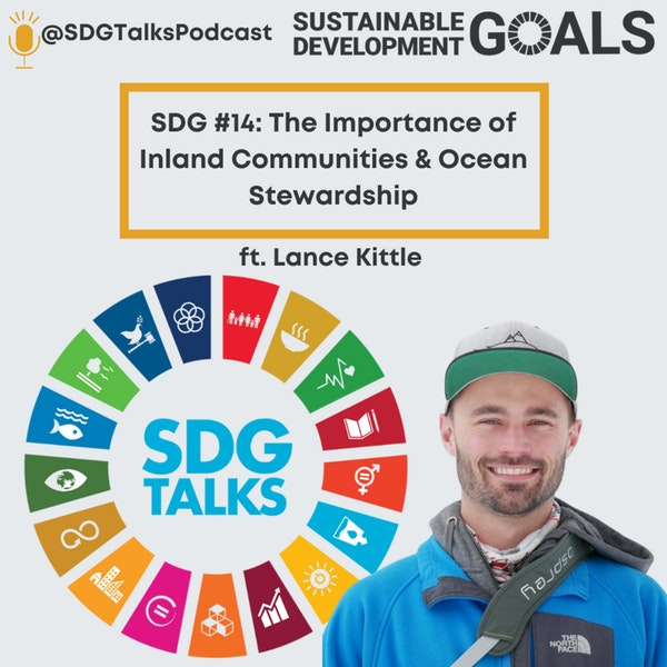 SDG #14 - The importance of Inland Communities and Ocean Stewardship with Lance Kittel Image