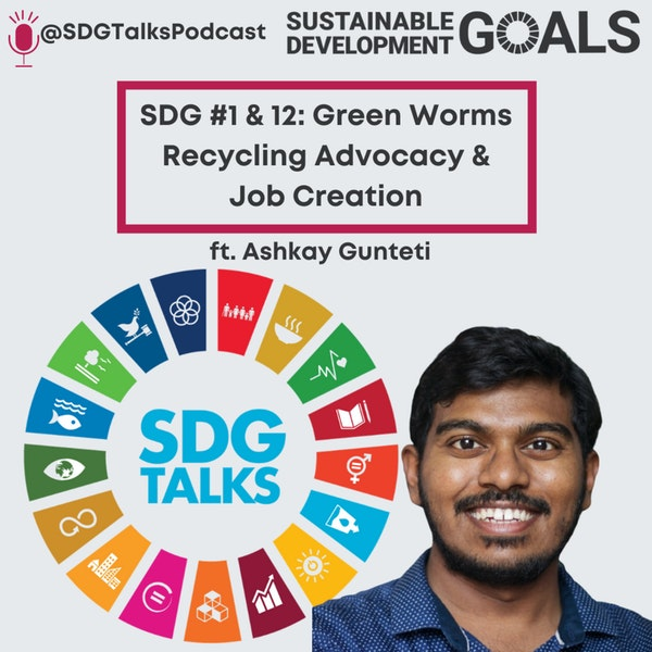 SDG #1 & #12: Green Worms Recycling Advocacy and Job Creation with Ashkay Gunteti