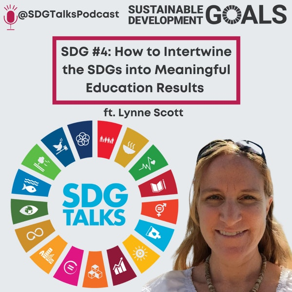 SDG #4: How to Intertwine the SDGs into Meaningful Education Results with Lynne Scott Image