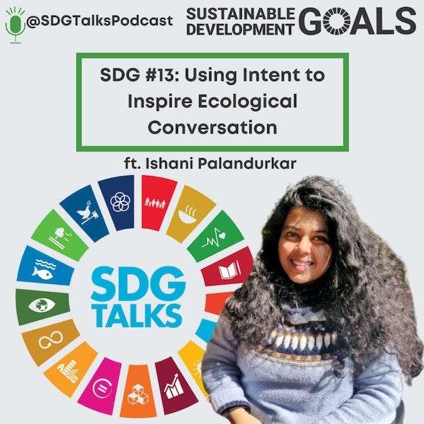 SDG #13: Using Intent to Inspire Ecological Conversation with Ishani Palandurkar Image