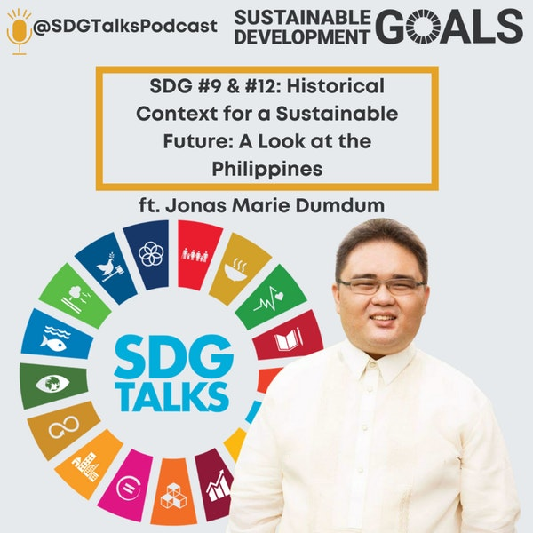 SDG #9 & #12: Historical Context for a Sustainable Future: A Look into the Philippines with Jonas Marie Dumdum Image