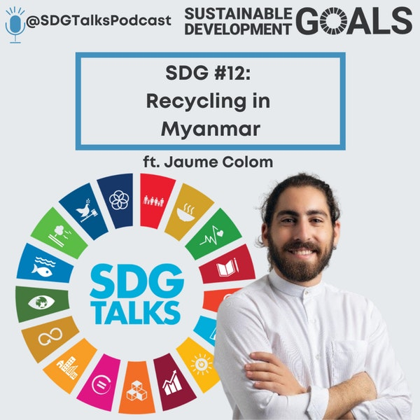 SDG #12: Recycling in Myanmar with Jaume Colom