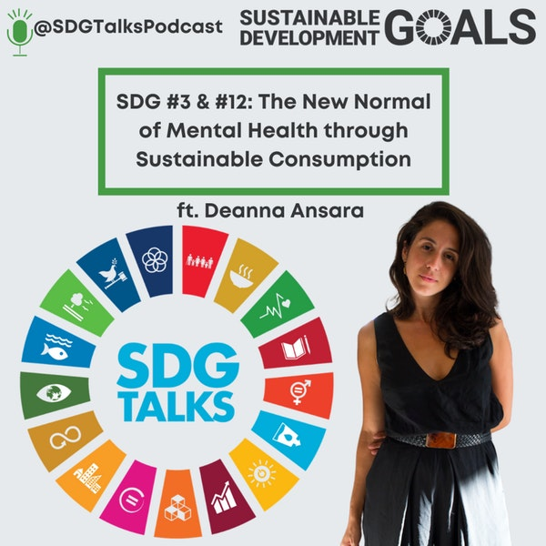 SDG #3 & #12: The New Normal of Mental Health through Sustainable Consumption with Deanna Ansara Image