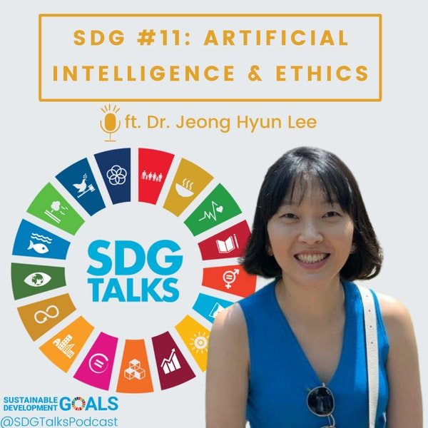 SDG #11: Artificial Intelligence and Ethics with Dr. Jeong Hyun Lee Image